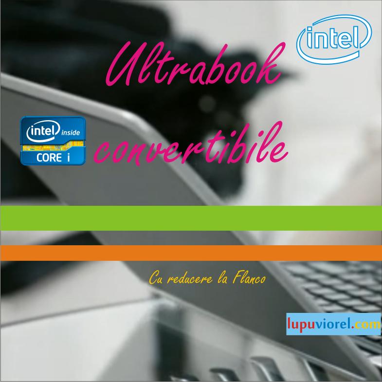 Ultrabook Convertibile acum cu reducere de 400 ron la Flanco